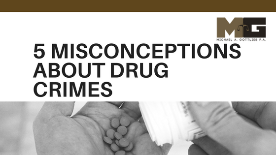 5 Misconceptions about Drug Crimes.