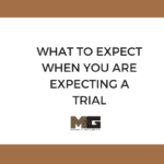 WHAT TO EXPECT WHEN YOU ARE EXPECTING A TRIAL